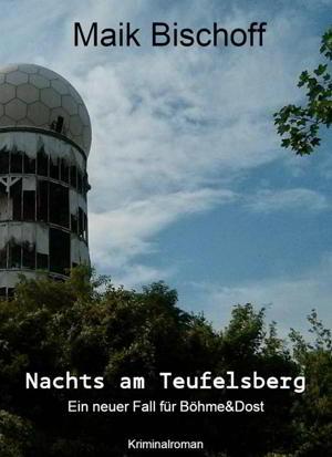 Maik Bischoff: Nachts am Teufelsberg