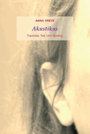 Akustikus: Traumata. Tod. Und Gesang