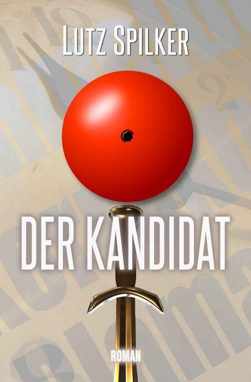 Buchvorstellung: Der Kandidat. Roman von Lutz Spilker