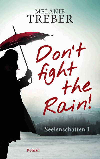 Melanie Treber: Don't fight the rain! Seelenschatten 1