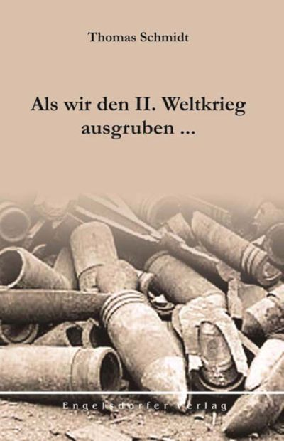Als wir den II. Weltkrieg ausgruben