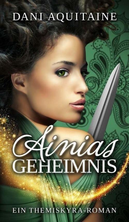 Autorin Dani Aquitaine: Ainias Geheimnis
