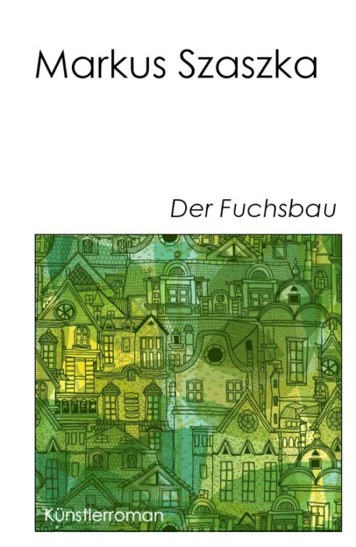 Markus Szaszka: Der Fuchsbau