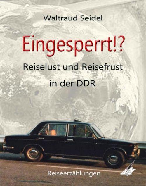 Waltraud Seidel: Reiselust und Reisefrust in der DDR
