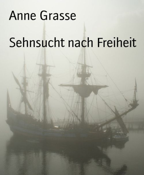 Anne Grasse: Sehnsucht nach Freiheit