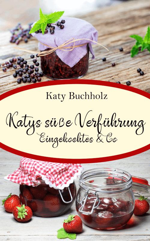 Katys süße Verführung: Eingekochtes und Co