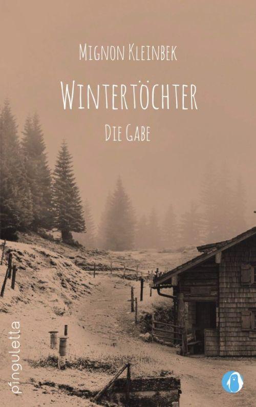 Mignon Kleinbek: Wintertöchter. Die Gabe