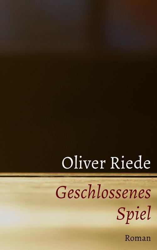 Thriller von Oliver Riede: Geschlossenes Spiel