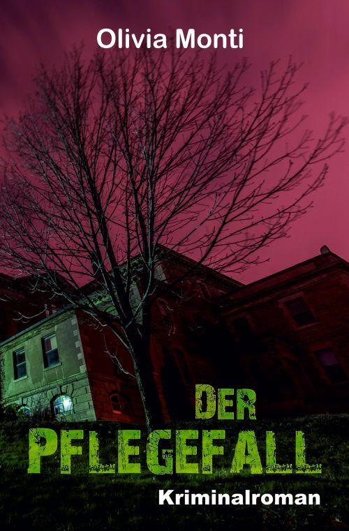 Kriminalroman von Olivia Monti: Der Pflegefall