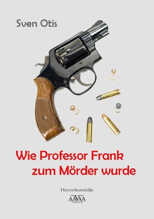 Sven Otis: Wie Professor Frank zum Mörder wurde