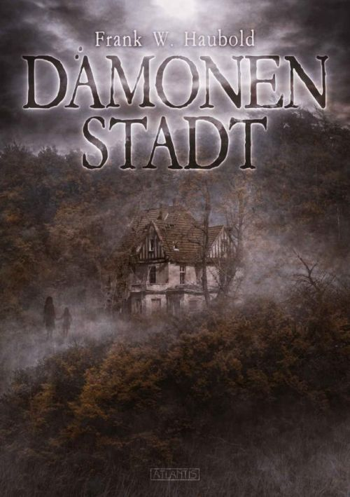 Autor Frank W. Haubold: Dämonenstadt