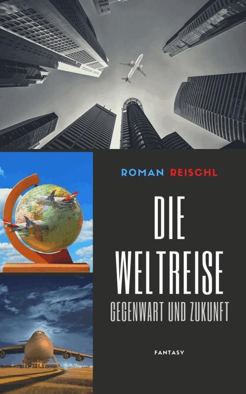 Roman Reischl: Die Weltreise