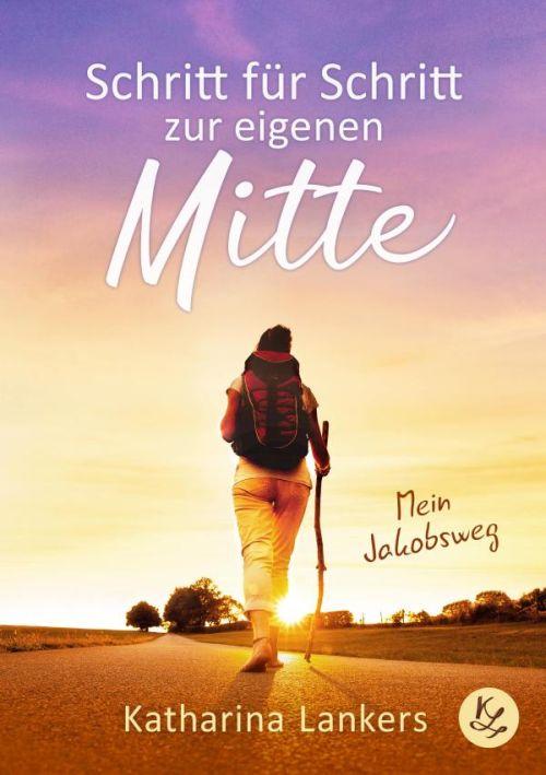 Katharina Lankers: Mein Jakobsweg