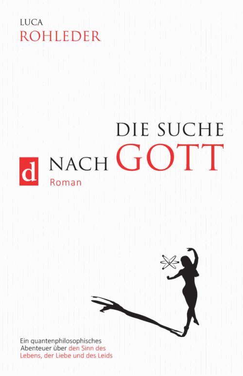 Die Suche nach Gott. Roman von Luca Rohleder