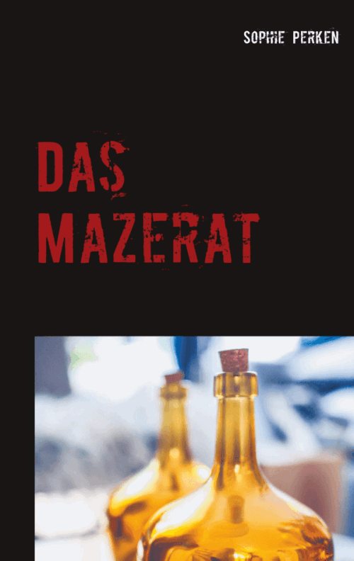 Sophie Perken: Das Mazerat